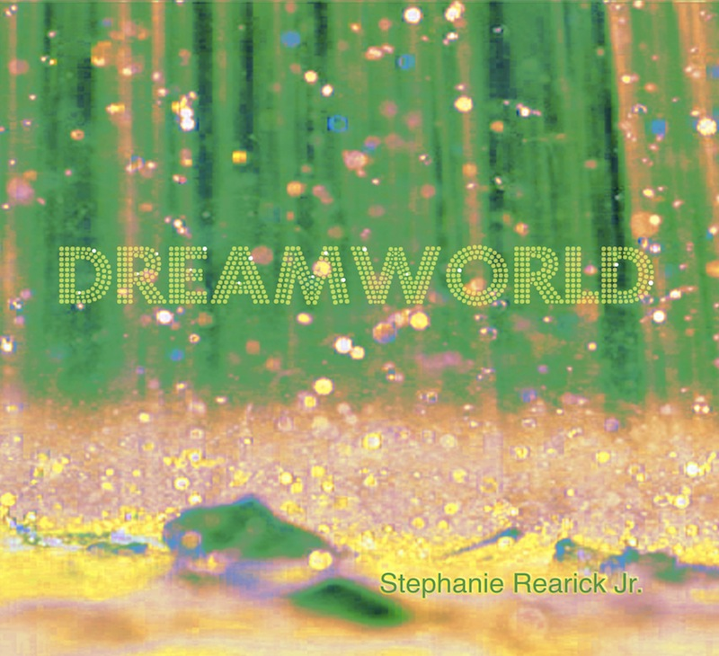 Stephanie Rearick Jr. - Dreamworld